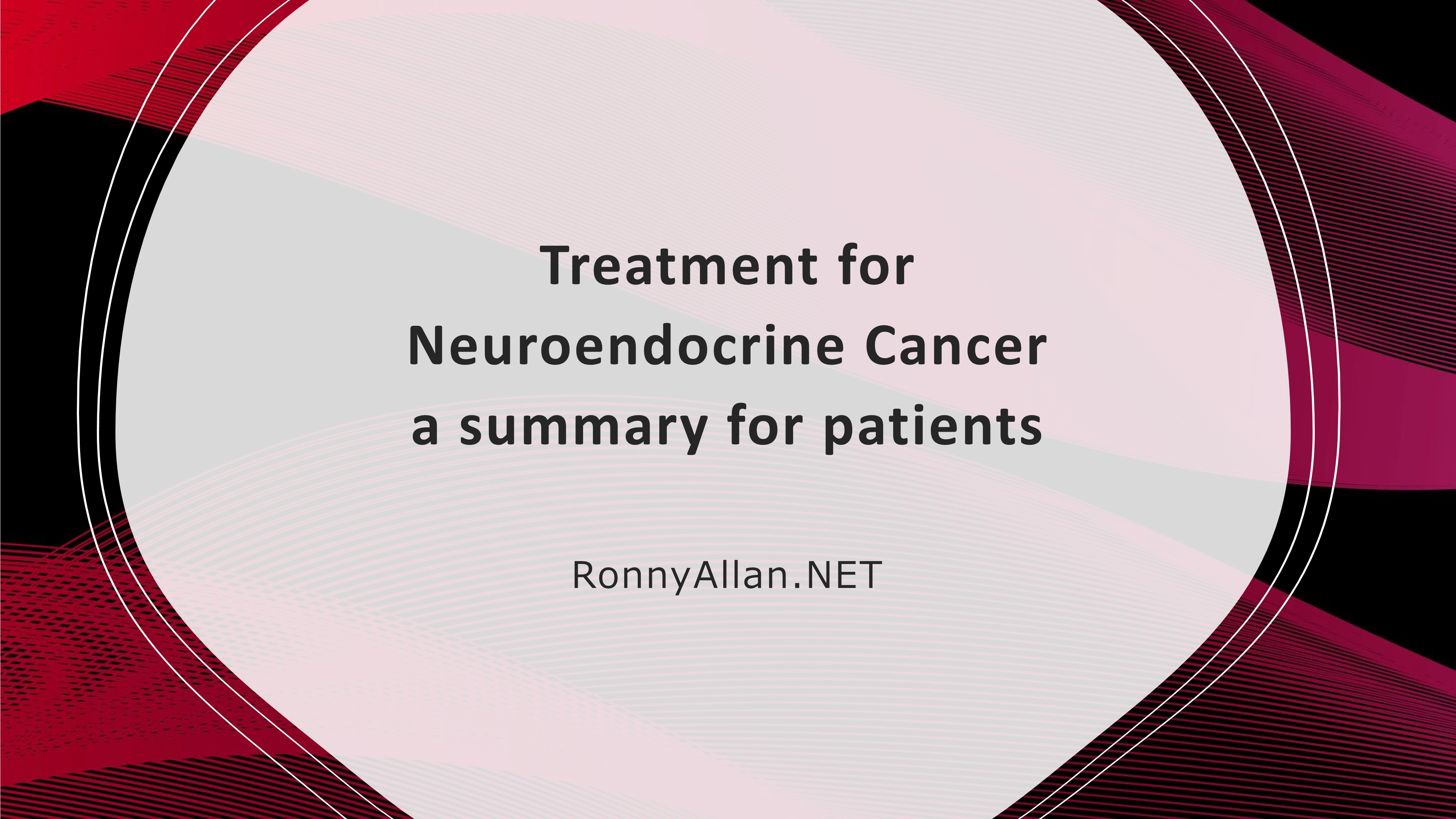 Treatment for Neuroendocrine Cancer – a summary for patients
