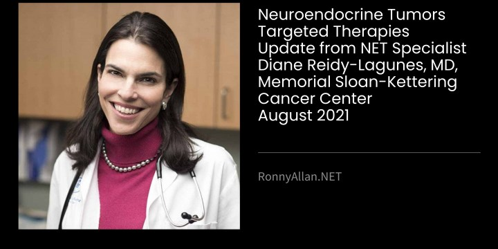 Neuroendocrine Tumors: Targeted Therapies – Update from NET Specialist Diane Reidy-Lagunes, MD, Memorial Sloan-Kettering Cancer Center – August 2021