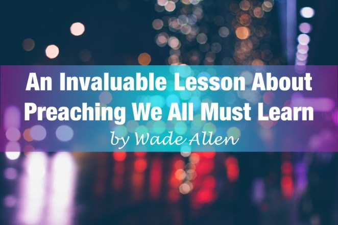 An Invaluable Lesson About Preaching We All Must Learn