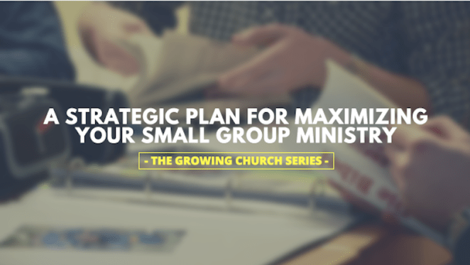 A Strategic Plan for Maximizing Your Small Group Ministry [The Growing Church] - by Jay Phillips