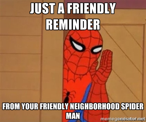 "Spider-Man meme, reads, ""Just a friendly reminder from your friendly neighborhood Spider-Man"""