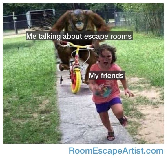 """A monkey on a bicycle chasing a scared little girl. Monkey is labeled, """"Me talking about escape rooms."""" The girl is labeled, """"My friends."""""""