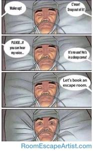 "Meme of man in coma, he won't wake up. Someone says, ""Let's book an escape room,"" and his eyes open."