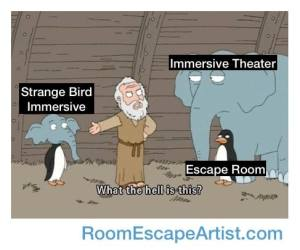 "Meme of Noah angry on the ark looking at an elephant labeled ""immersive theater"" and a penguin labeled ""escape room. He's asking, ""What the hell is this?"" gesturing at a creature with a penguin body and elephant head labeled, ""Strange Bird Immersive."""