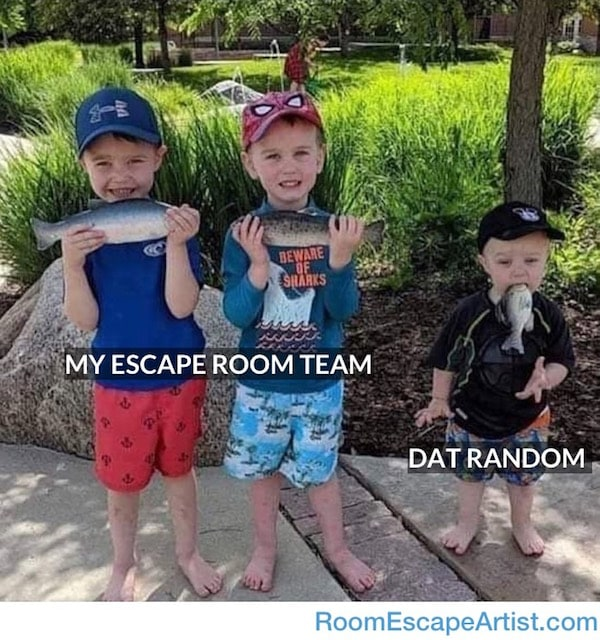 "Meme of two kids holding fish labeled, ""My escape room team."" Another child has the fish in their mouth and is labeled, ""DAT RANDOM."""