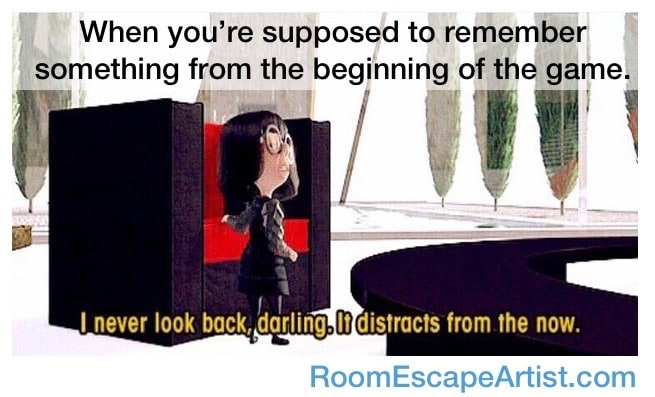 "Meme of Ida from the incredibles saying, ""I never look back, darling. It distracts from the now."" It's captioned, ""When you're supposed to remember something from the beginning of the game."""