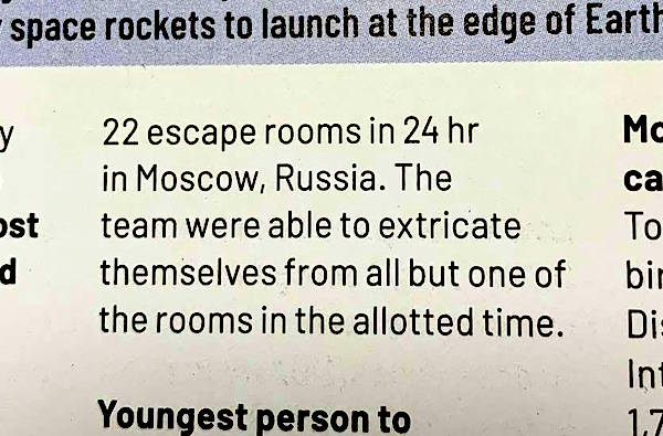 "Part two of the print entry reads: ""22 escape rooms in 24 hr in Moscow, Russia. The team were able to extricate themselves from all but one of the rooms in the allotted time."""