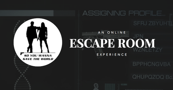 "Logo with text reading ""So You Wanna Save the World: An Online Escape Room Experience."""