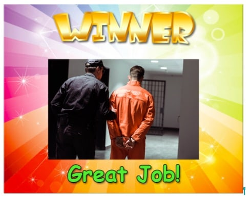 """Winner"" screen depicts a police officer escorting someone in an orange jumpsuit."