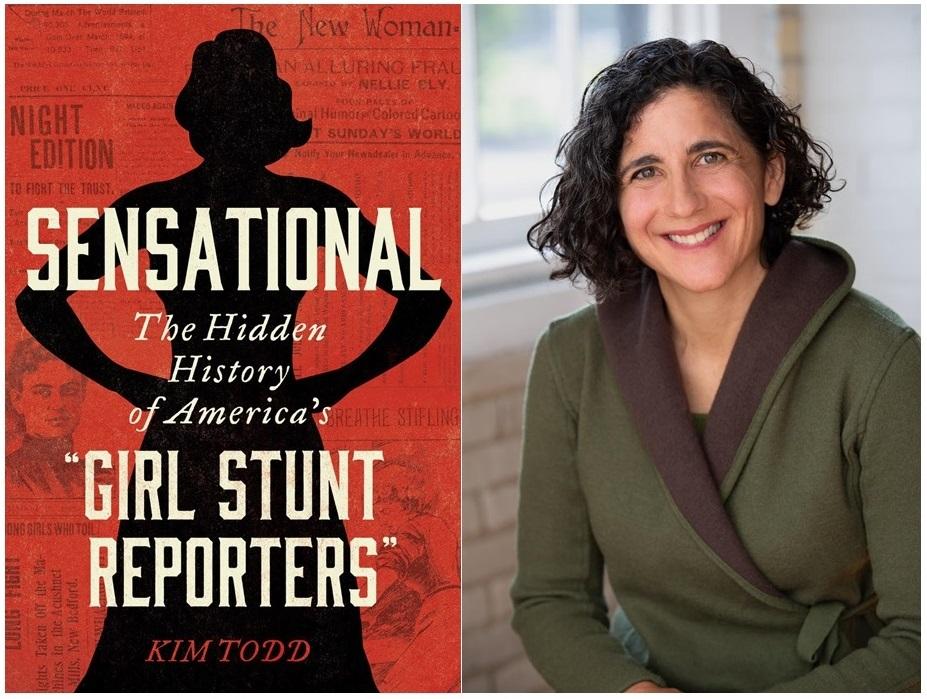 "Kim Todd Presents ""Sensational: The Hidden History of America's 'Girl Stunt Reporters'"""