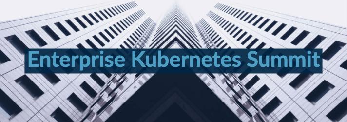Enterprise Kubernetes Summit 2019