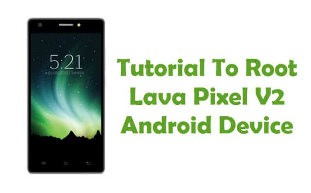 How To Root Lava Pixel V2 Android Smartphone