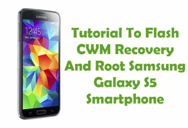Root Samsung Galaxy S5 And Install CWM Recovery