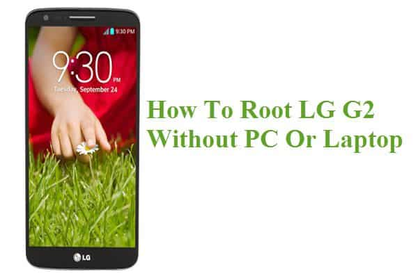 How To Root LG G2 Without PC Or Laptop