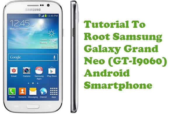 How To Root Samsung Galaxy Grand Neo (GT-I9060) Android Smartphone