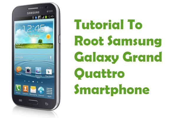 How To Root Samsung Galaxy Grand Quattro Smartphone Without PC