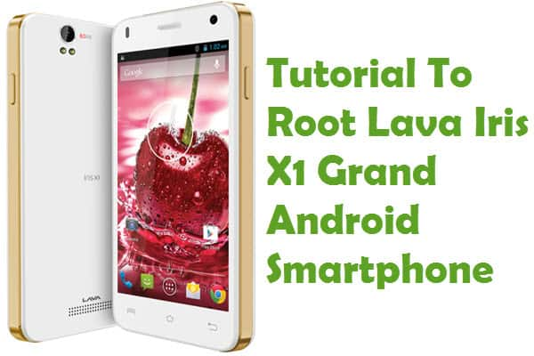 How To Root Lava Iris X1 Grand Android Smartphone