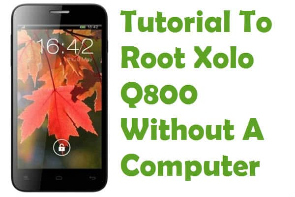 How To Root Xolo Q800 Without A Computer