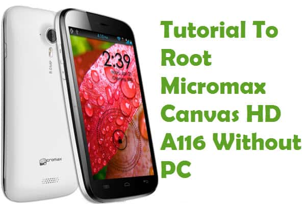 How To Root Micromax Canvas HD A116 Without PC