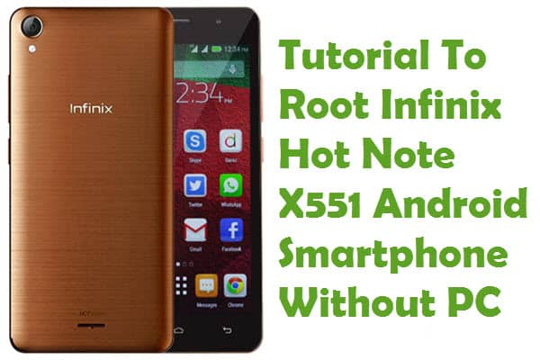 How To Root Infinix Hot Note X551 Android Smartphone Without PC