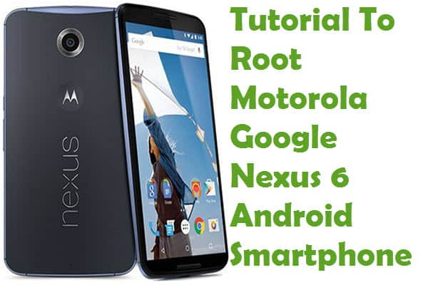 How To Root Motorola Google Nexus 6 Android Smartphone