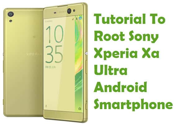 How To Root Sony Xperia Xa Ultra Android Smartphone