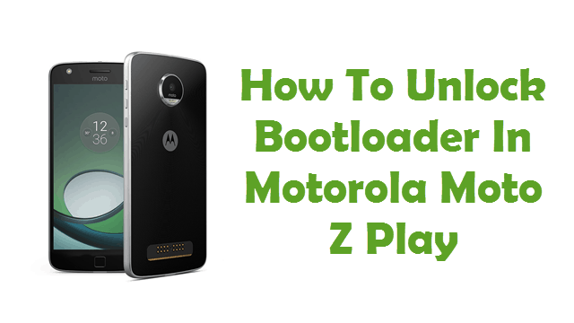 How To Unlock Bootloader On Motorola Moto Z Play