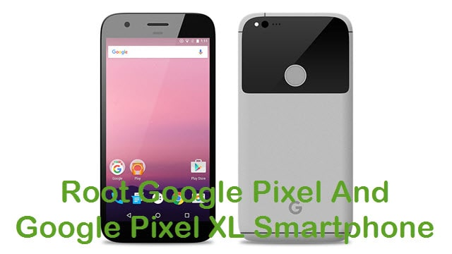 How To Root Google Pixel And Pixel XL Smartphone