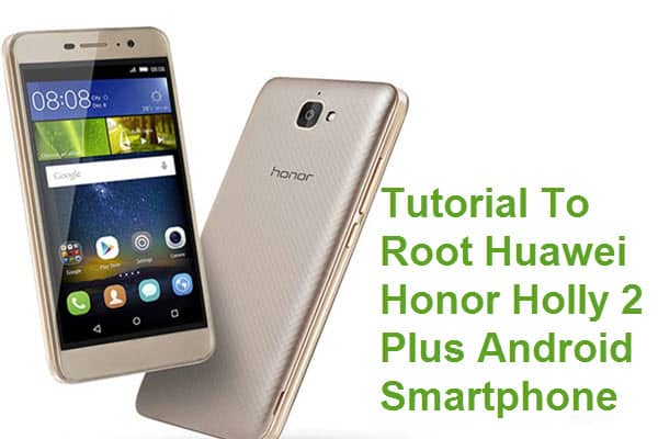 How To Root Huawei Honor Holly 2 Plus Android Smartphone