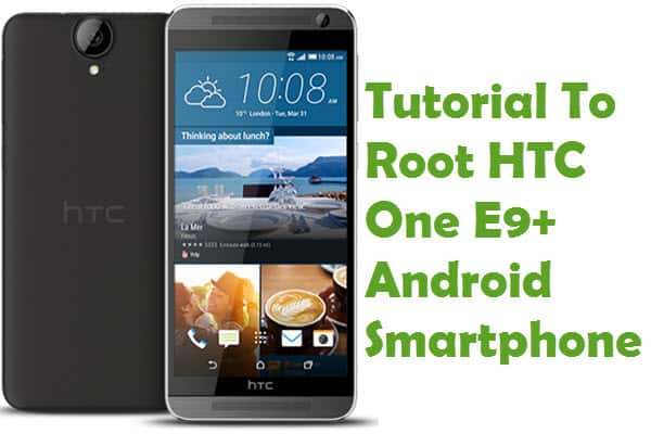 How To Root HTC One E9+ Android Smartphone Without PC