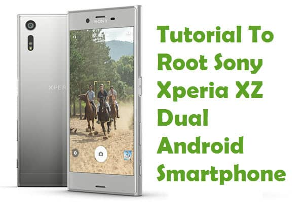 How To Root Sony Xperia XZ Dual Android Smartphone