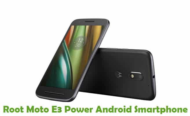 How To Root Moto E3 Power Android Smartphone
