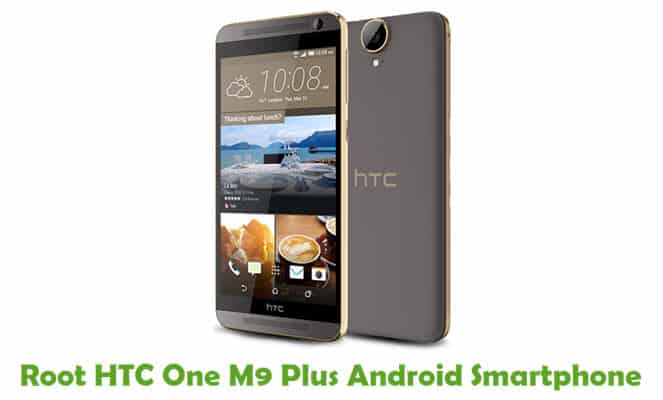 How To Root HTC One M9 Plus Android Smartphone