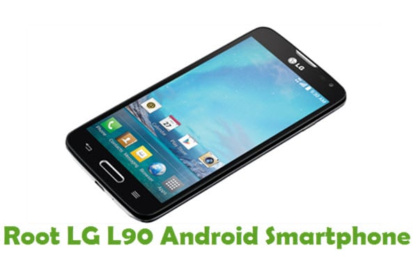 How To Root LG L90 Android Smartphone