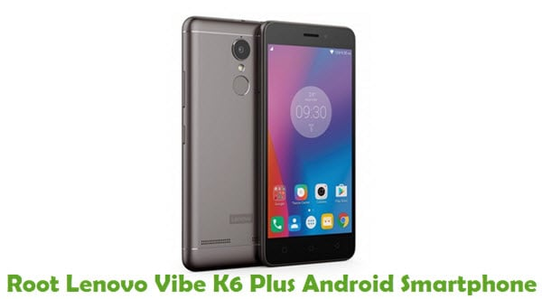 How To Root Lenovo Vibe K6 Plus Android Smartphone