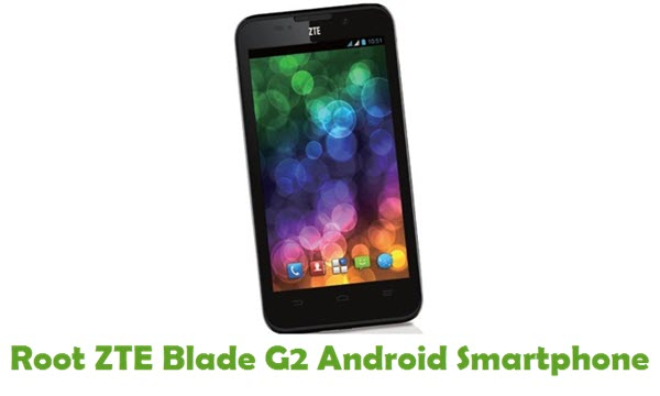 How To Root ZTE Blade G2 Android Smartphone