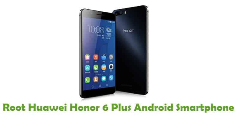 How To Root Huawei Honor 6 Plus Android Smartphone