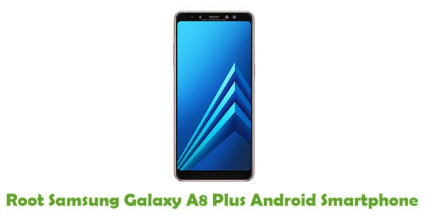 How To Root Samsung Galaxy A8 Plus Android Smartphone