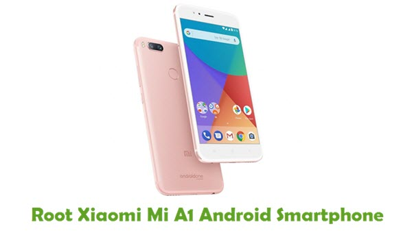 How To Root Xiaomi Mi A1 Android Smartphone