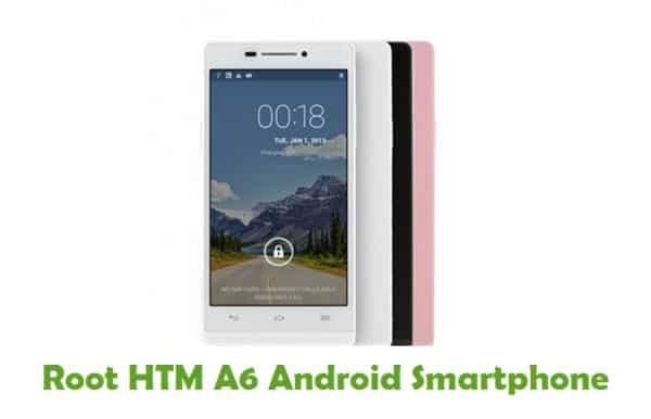 How To Root HTM A6 Android Smartphone
