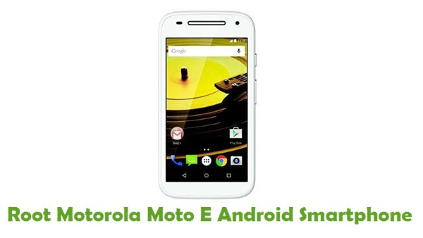 How To Root Motorola Moto E Android Smartphone