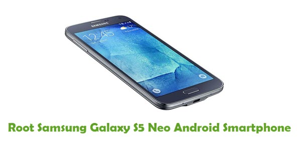 How To Root Samsung Galaxy S5 Neo Android Smartphone