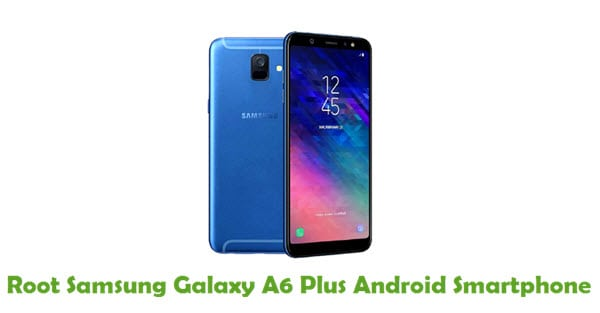 How To Root Samsung Galaxy A6 Plus Android Smartphone