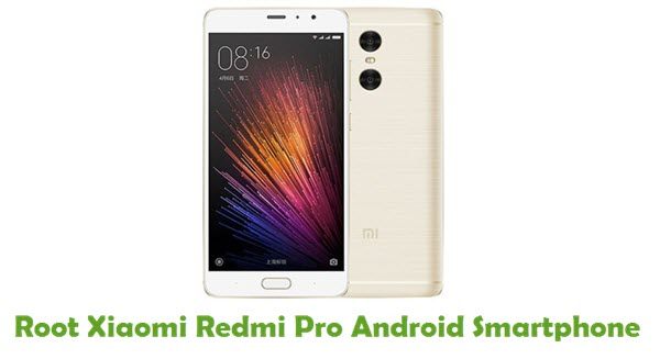 How To Root Xiaomi Redmi Pro Android Smartphone