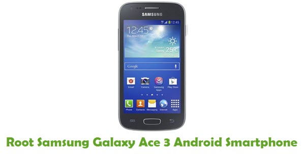 How To Root Samsung Galaxy Ace 3 Android Smartphone