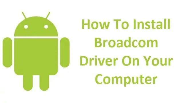 Install Broadcom Driver On Your Windows Computer