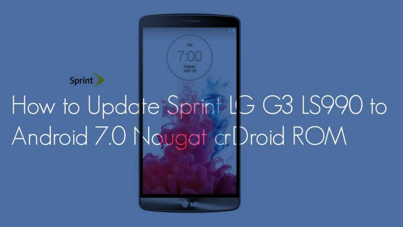 How to Update Sprint LG G3 LS990 to Android 7.0 Nougat crDroid ROM