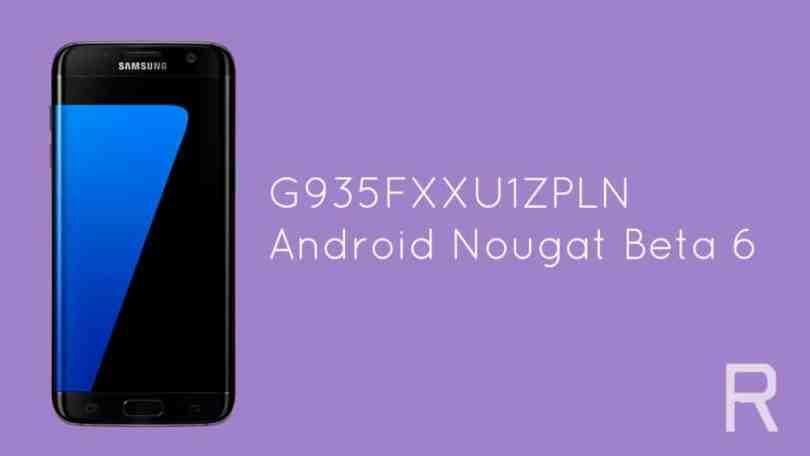 G935FXXU1ZPLN Android Nougat Beta 6