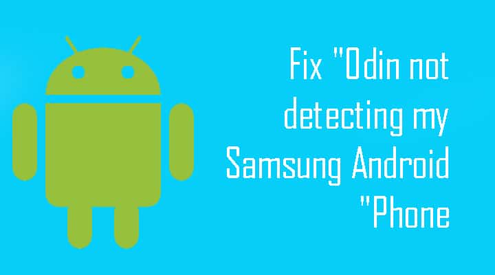 Fix Odin not detecting my Samsung Android Phone