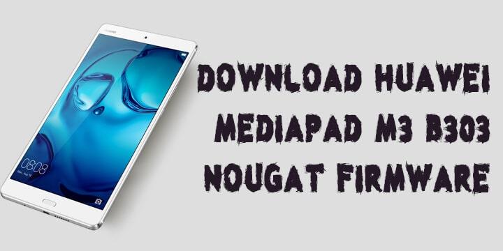 Huawei MediaPad M3 B303 Nougat Firmware